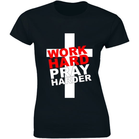 Half It Tops - Work Hard Pray Harder T-Shirt. God Jesus Church